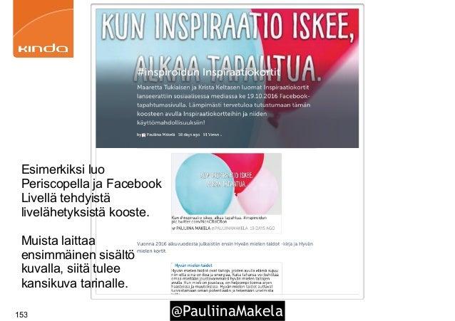 @PauliinaMakela153 Esimerkiksi luo Periscopella ja Facebook Livellä tehdyistä livelähetyksistä kooste. Muista laittaa ensi...