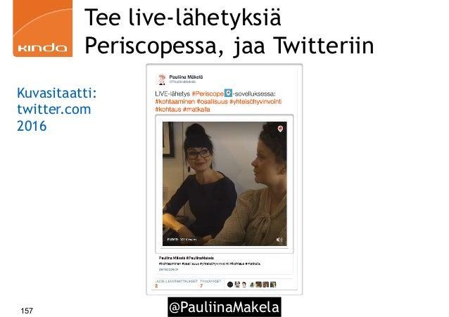 @PauliinaMakela157 Tee live-lähetyksiä Periscopessa, jaa Twitteriin Kuvasitaatti: twitter.com 2016