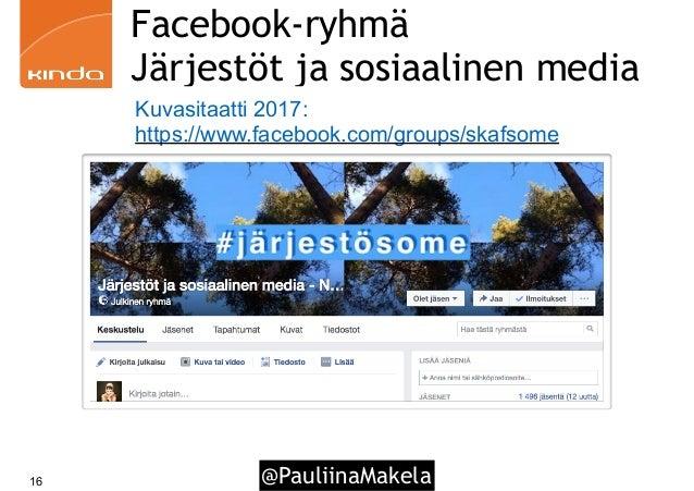 @PauliinaMakela16 Facebook-ryhmä Järjestöt ja sosiaalinen media Kuvasitaatti 2017: https://www.facebook.com/groups/skafsome