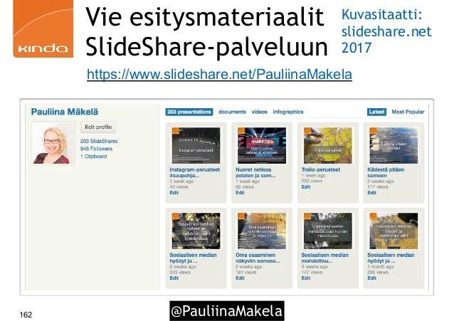 @PauliinaMakela162 https://www.slideshare.net/PauliinaMakela Vie esitysmateriaalit SlideShare-palveluun Kuvasitaatti: slid...