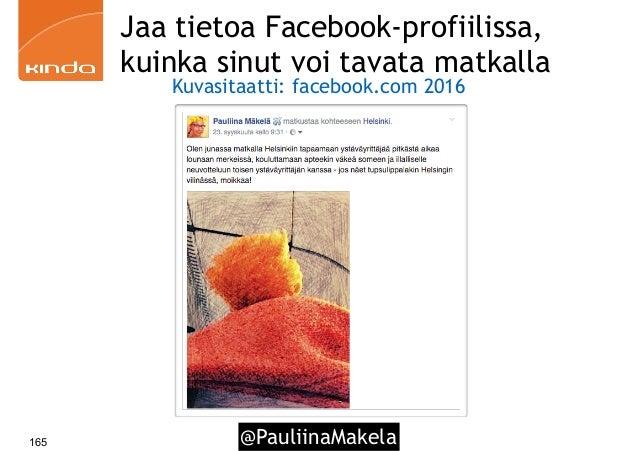 @PauliinaMakela165 Jaa tietoa Facebook-profiilissa, kuinka sinut voi tavata matkalla Kuvasitaatti: facebook.com 2016