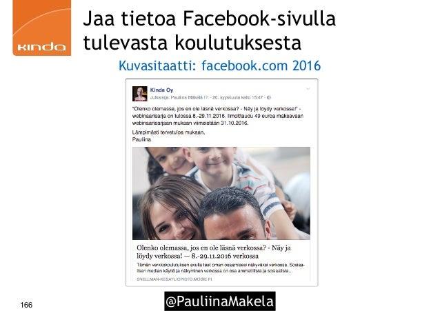 @PauliinaMakela166 Jaa tietoa Facebook-sivulla tulevasta koulutuksesta Kuvasitaatti: facebook.com 2016
