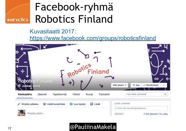 @PauliinaMakela17 Facebook-ryhmä Robotics Finland Kuvasitaatti 2017: https://www.facebook.com/groups/roboticsfinland