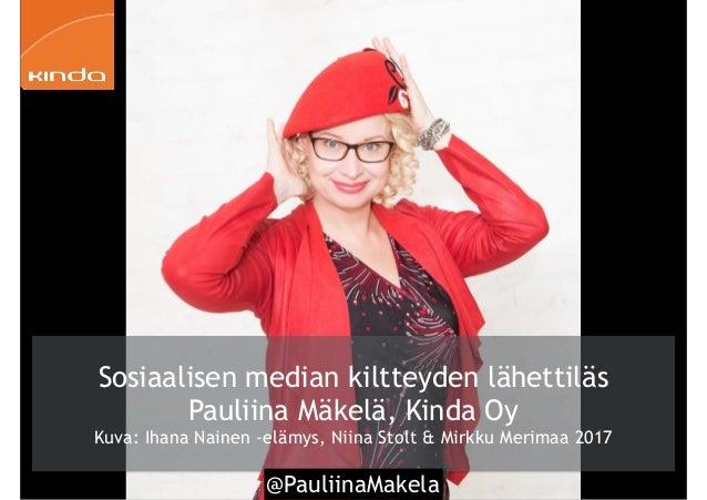 @PauliinaMakela2 Sosiaalisen median kiltteyden lähettiläs Pauliina Mäkelä, Kinda Oy Kuva: Ihana Nainen -elämys, Niina Stol...