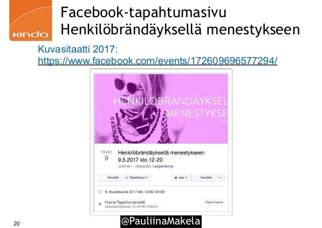 @PauliinaMakela20 Facebook-tapahtumasivu Henkilöbrändäyksellä menestykseen Kuvasitaatti 2017: https://www.facebook.com/eve...