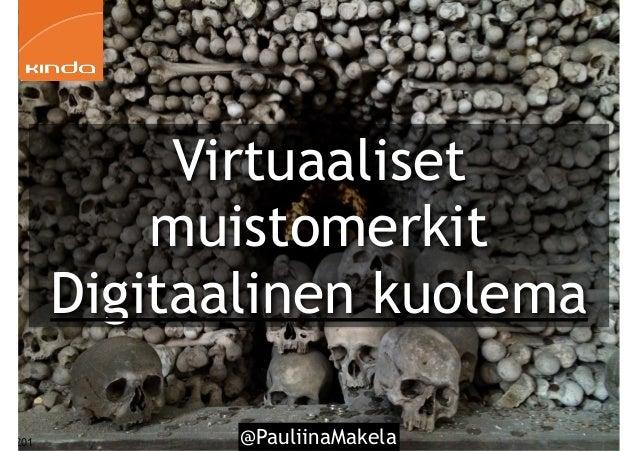 @PauliinaMakela201 Virtuaaliset muistomerkit Digitaalinen kuolema
