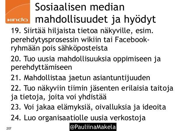 @PauliinaMakela207 Sosiaalisen median mahdollisuudet ja hyödyt 19. Siirtää hiljaista tietoa näkyville, esim. perehdytyspro...
