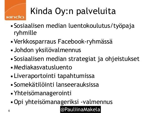 @PauliinaMakela6 Kinda Oy:n palveluita •Sosiaalisen median luentokoulutus/työpaja ryhmille •Verkkosparraus Facebook-ryhmäs...