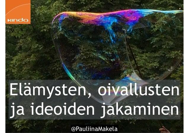 @PauliinaMakela67 Elämysten, oivallusten ja ideoiden jakaminen