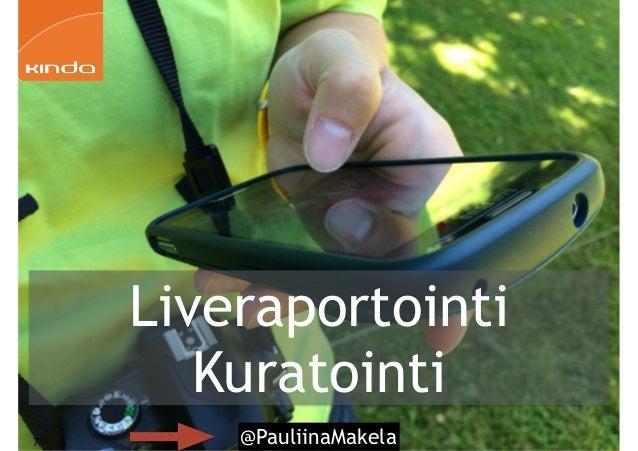 @PauliinaMakela71 Liveraportointi Kuratointi