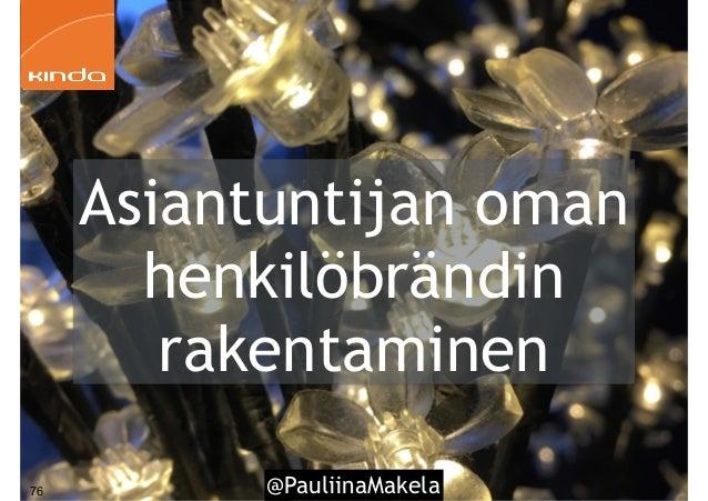 @PauliinaMakela76 Asiantuntijan oman henkilöbrändin rakentaminen