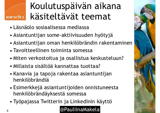 Koulutuspäivän aikana käsiteltävät teemat • Läsnäolo sosiaalisessa mediassa • Asiantuntijan some-aktiivisuuden hyötyjä • A...
