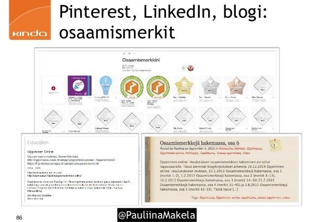 @PauliinaMakela86 Pinterest, LinkedIn, blogi: osaamismerkit