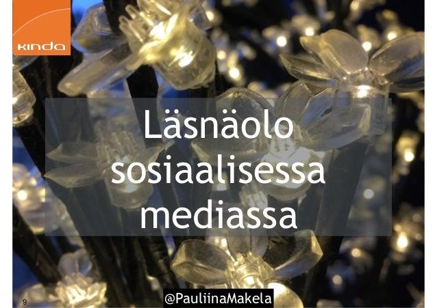 @PauliinaMakela9 Läsnäolo sosiaalisessa mediassa