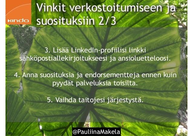 @PauliinaMakela90 3. Lisää LinkedIn-profiilisi linkki sähköpostiallekirjoitukseesi ja ansioluetteloosi. 4. Anna suosituksi...