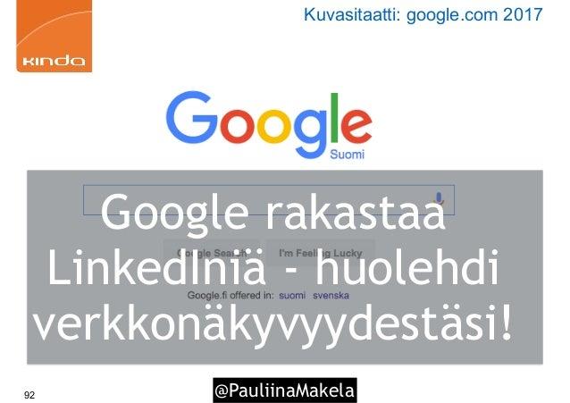 @PauliinaMakela92 Google rakastaa LinkedIniä - huolehdi verkkonäkyvyydestäsi! Kuvasitaatti: google.com 2017