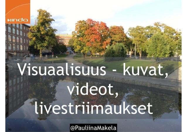 @PauliinaMakela96 Visuaalisuus - kuvat, videot, livestriimaukset