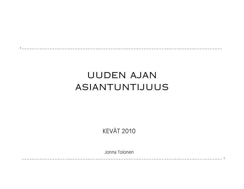 1           uuden ajan     asiantuntijuus            KEVÄT 2010           Jonna Tolonen                         1