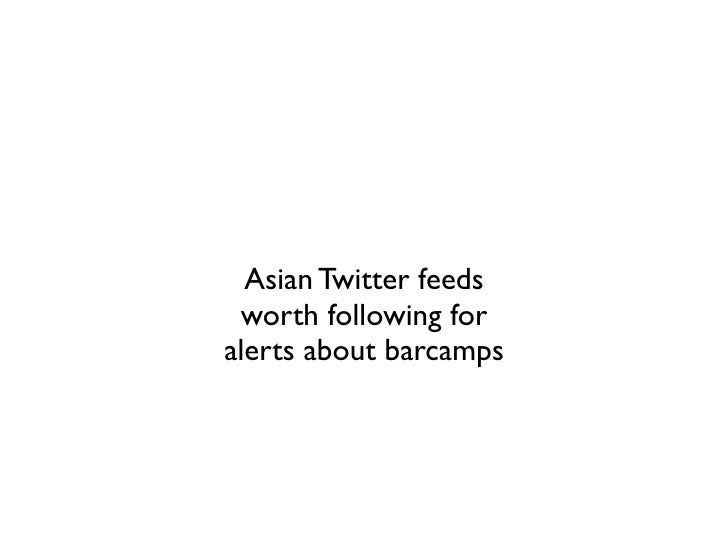 Asian Twitter feeds  worth following for alerts about barcamps