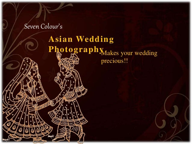Asian Wedding PhotographyMakes your wedding precious!! Seven Colour's