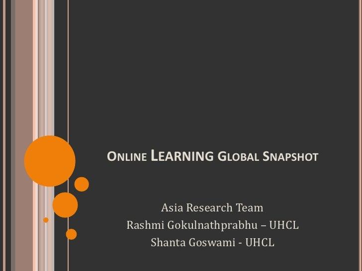 Online Learning Global Snapshot<br />Asia Research Team<br />RashmiGokulnathprabhu – UHCL<br />ShantaGoswami - UHCL<br />