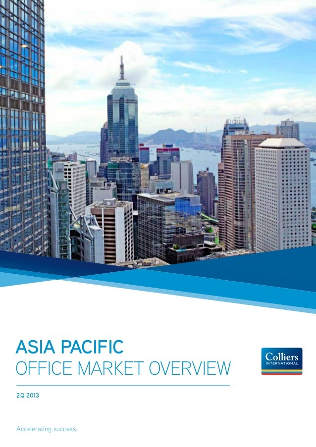 Asia Pacific Office Market Overview 2Q 2013 Accelerating success.