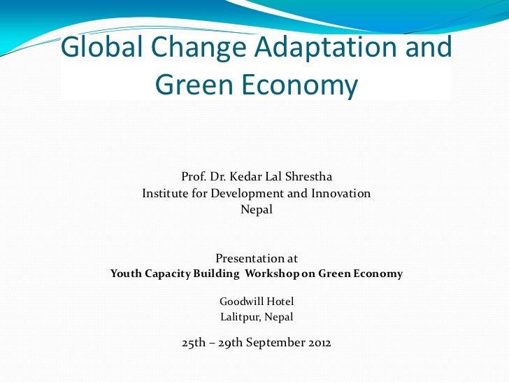 Global Change Adaptation and       Green Economy                Prof. Dr. Kedar Lal Shrestha        Institute for Developm...