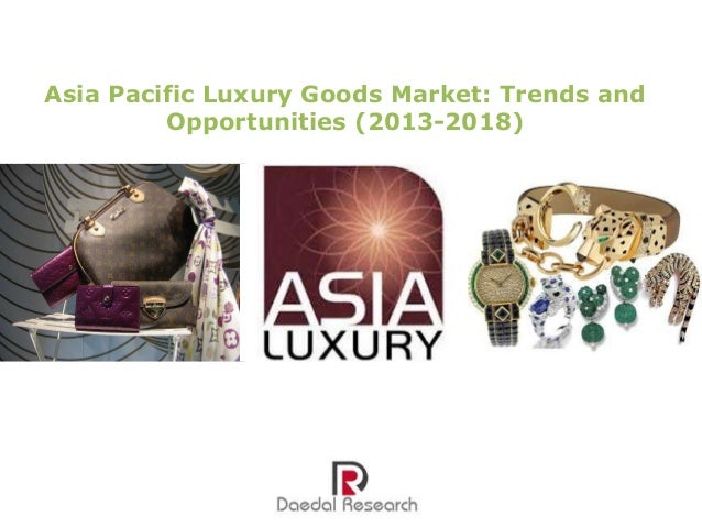 Asia Pacific Luxury Goods Market: Trends and Opportunities (2013-2018)