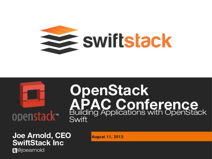 OpenStack              APAC Conference              Building Applications with OpenStack              SwiftJoe Arnold, CEO...