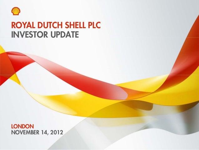 ROYAL DUTCH SHELL PLCINVESTOR UPDATELONDONNOVEMBER 14, 2012Copyright of Royal Dutch Shell plc   14 November, 2012   1