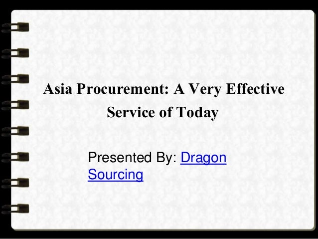 Asia Procurement: A Very Effective Service of Today Presented By: Dragon Sourcing