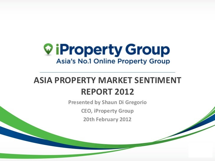 ASIA PROPERTY MARKET SENTIMENT          REPORT 2012       Presented by Shaun Di Gregorio            CEO, iProperty Group  ...