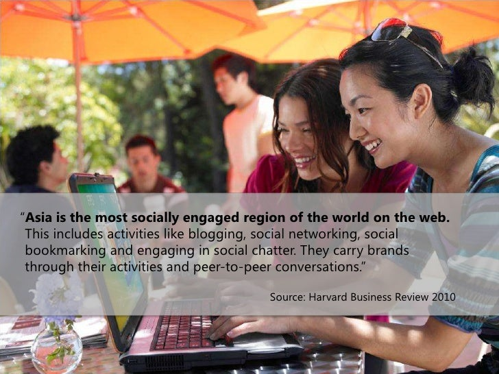 """""""Asia is the most socially engaged region of the world on the web. This includes activities like blogging, social networki..."""