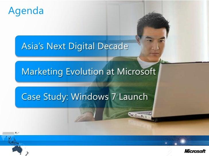 Agenda<br />Asia's Next Digital Decade<br />Marketing Evolution at Microsoft <br />Case Study: Windows 7 Launch<br />