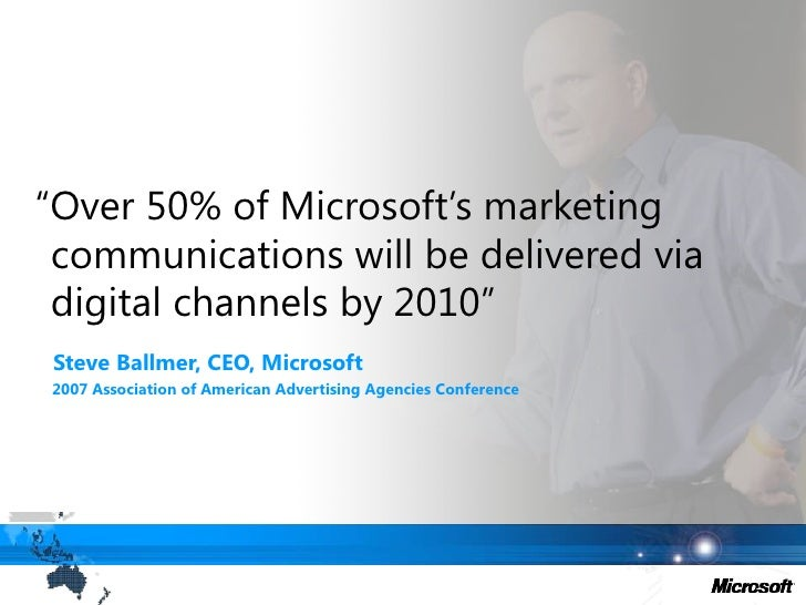 """""""Over 50% of Microsoft's marketing communications will be delivered via digital channels by 2010""""<br />   Steve Ballmer, C..."""