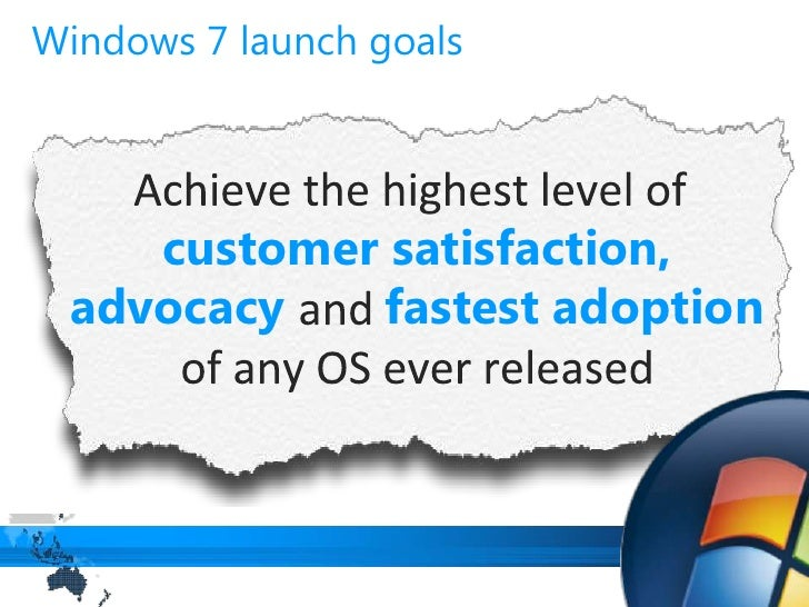 Achieve the highest level of customer satisfaction,advocacy and fastest adoption of any OS ever released<br />Windows 7 la...