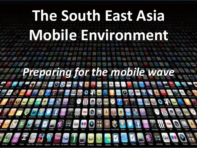 The South East Asia  Mobile Environment  Preparing for the mobile wave