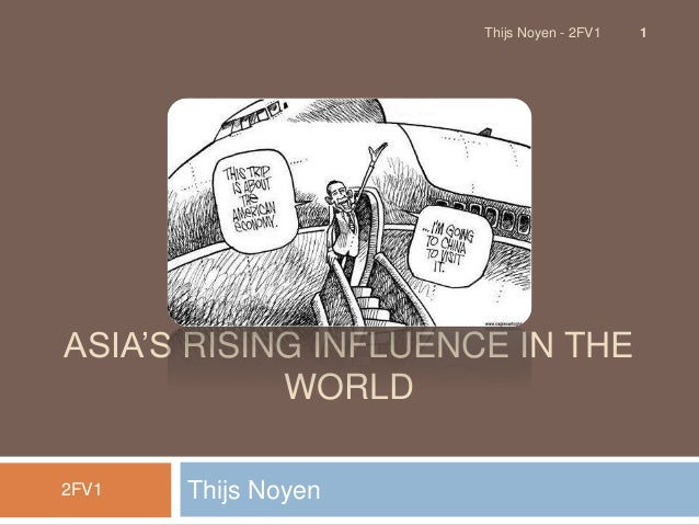 ASIA'S RISING INFLUENCE IN THE WORLD Thijs Noyen2FV1 1Thijs Noyen - 2FV1