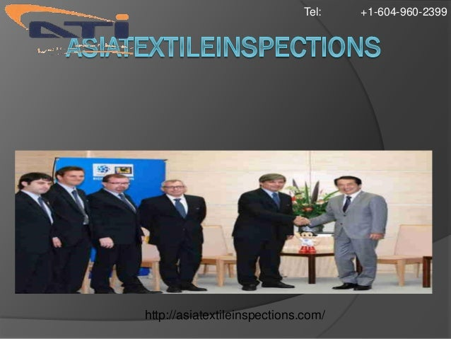 Tel:   +1-604-960-2399Get your good Inspected by ATI http://asiatextileinspections.com/