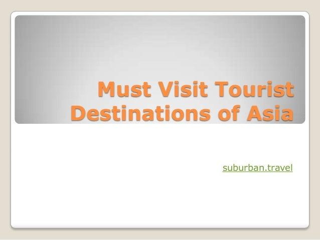 Must Visit Tourist Destinations of Asia suburban.travel