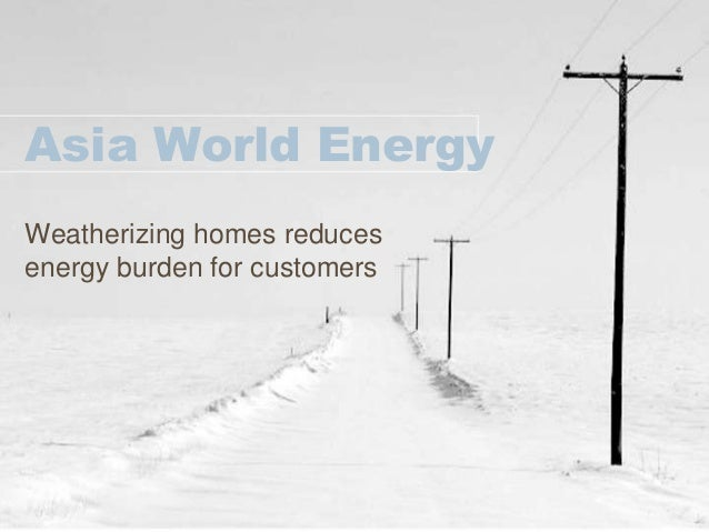 Asia World EnergyWeatherizing homes reducesenergy burden for customers