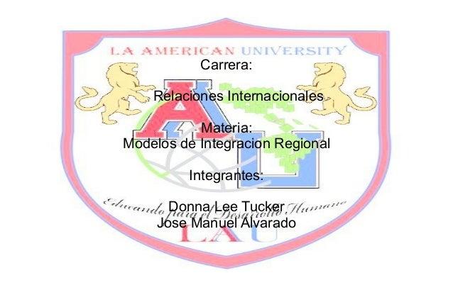 Carrera:    Relaciones Internacionales           Materia:Modelos de Integracion Regional         Integrantes:       Donna ...