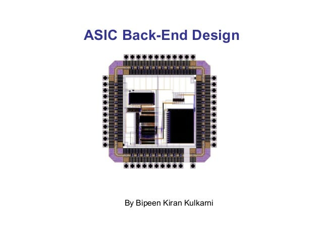 ASIC Back-End Design     By Bipeen Kiran Kulkarni