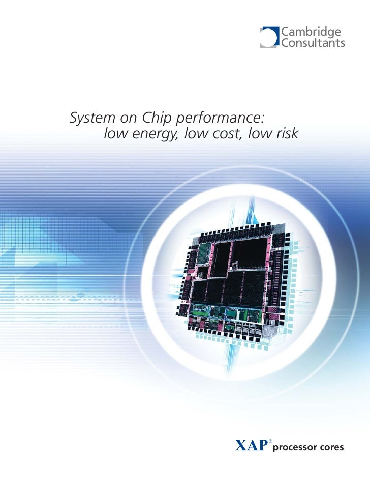 Cambridge                                    Consultants     System on Chip performance:      low energy, low cost, low ri...
