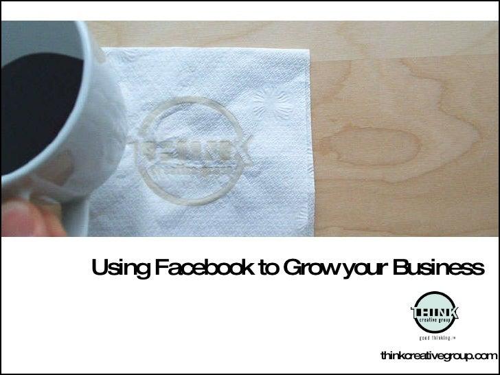 Using Facebook to Grow your Business thinkcreativegroup.com