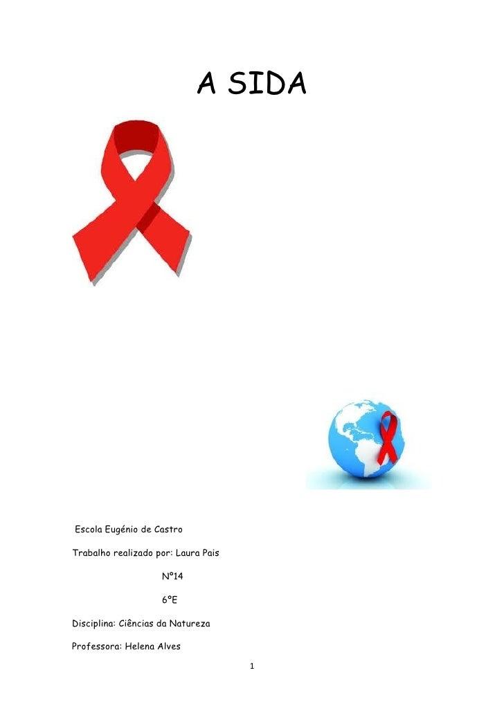 A SIDAEscola Eugénio de CastroTrabalho realizado por: Laura Pais                    Nº14                    6ºEDisciplina:...