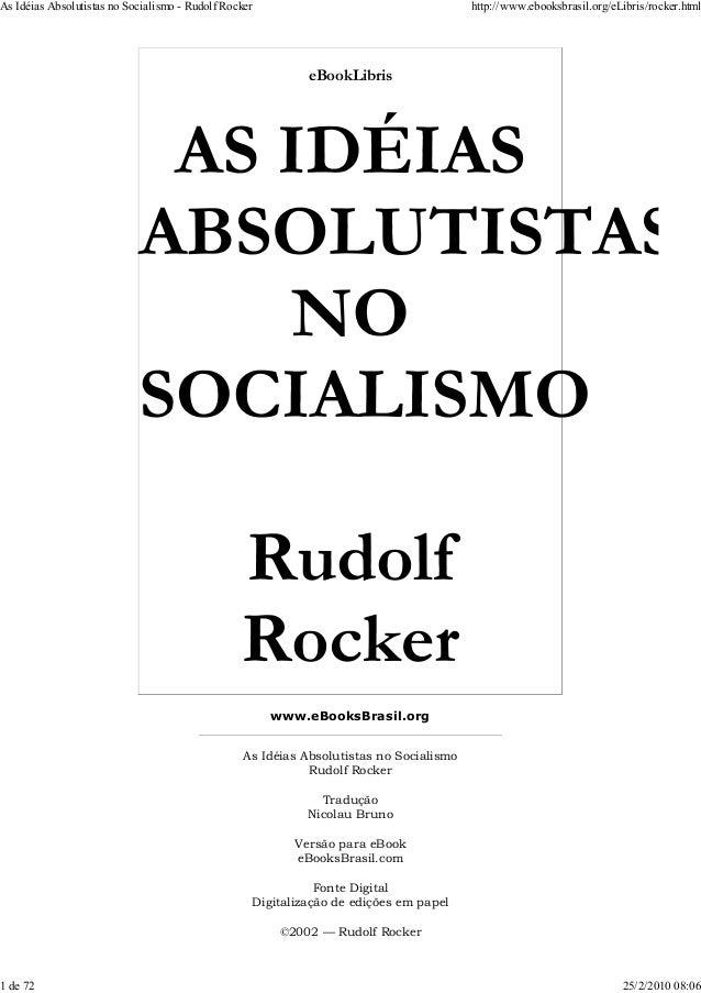 eBookLibris www.eBooksBrasil.org As Idéias Absolutistas no Socialismo Rudolf Rocker Tradução Nicolau Bruno Versão para eBo...