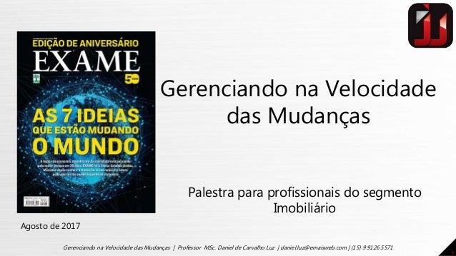 1 Gerenciando na Velocidade das Mudanças | Professor MSc. Daniel de Carvalho Luz | daniel.luz@emaisweb.com | (15) 9 9126 5...