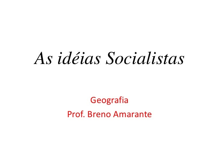 As idéias Socialistas<br />Geografia<br />Prof. Breno Amarante<br />