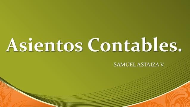 Asientos Contables. SAMUEL ASTAIZA V.